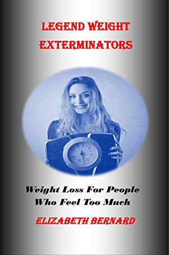 LEGEND WEIGHT EXTERMINATORS: Weight loss for people who feel too much