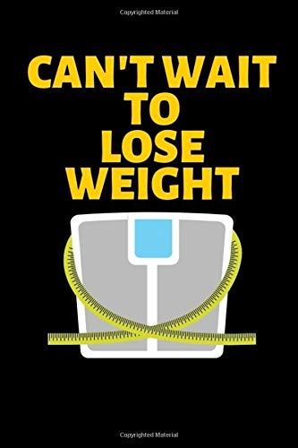 CAN'T WAIT TO LOSE WEIGHT: journal for women/men to write in when on a weight loss journey