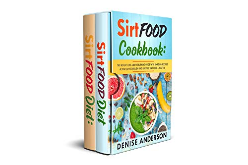 Sirtfood Diet Cookbook: Skinny Gene Basics, Recipes, and Weight Loss Meal Plans, live the perfect Lifestyle and Lose Weight Fast with the Sirtfood Diet