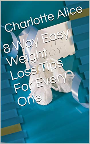 8 Way Easy Weight Loss Tips For Every One