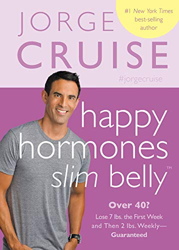 Happy Hormones, Slim Belly: Over 40? Lose 7 lbs. the First Week and Then 2 lbs. WeeklyGuaranteed