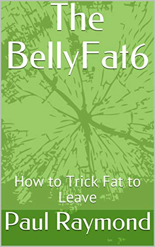 The BellyFat6: How to Trick Fat to Leave