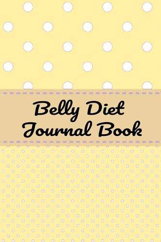 Belly Diet Journal Book: Your Own Personalized Diet Journal To Maximize & Fast Track Your Wheat Belly Diet Results