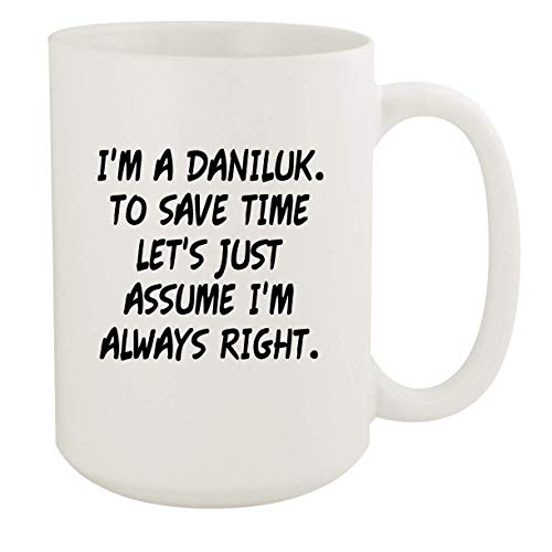 I'm A Daniluk. To Save Time Let's Just Assume I'm Always Right. - 15oz Coffee Mug, White
