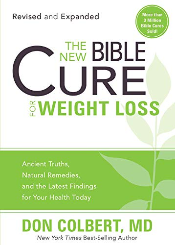 The New Bible Cure for Weight Loss: Ancient Truths, Natural Remedies, and the Latest Findings for Your Health Today