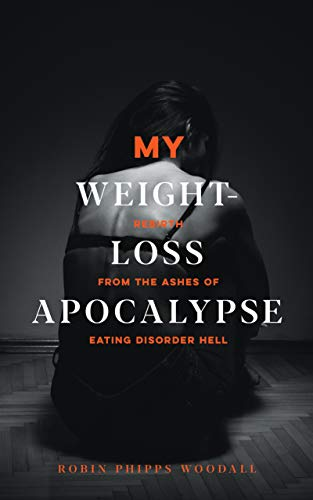 My Weight-Loss Apocalypse: Rebirth from the Ashes of Eating Disorder Hell