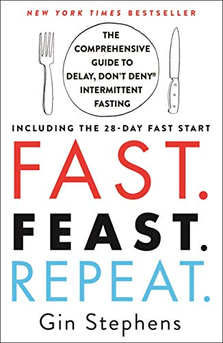 Fast. Feast. Repeat.: The Comprehensive Guide to Delay, Don't Deny Intermittent Fasting--Including the 28-Day FAST Start