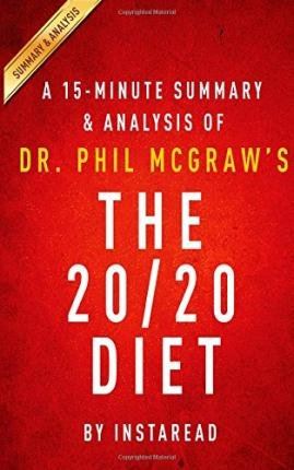 [ A 15-Minute Summary & Analysis of Dr. Phil McGraw's the 20/20 Diet: Turn Your Weight Loss Vision Into Reality BY Instaread ( Author ) ] { Paperback } 2015