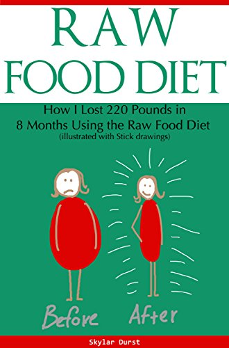 Raw Food Diet: How I Lost 220 Pounds in 8 Months Using the Raw Food Diet (Illustrated With Stick Figures)