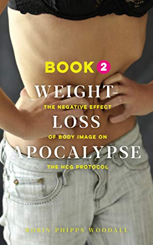 Weight-Loss Apocalypse Book 2: The Negative Effect of Body Image on the HCG Protocol