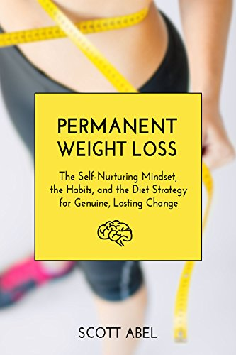 Permanent Weight Loss: The Self-Nurturing Mindset, the Habits, and the Diet Strategy for Genuine, Lasting Change (Getting Real)