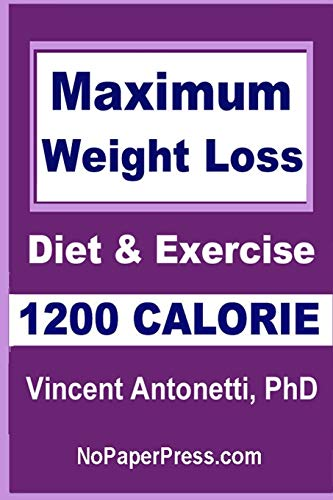 Maximum Weight Loss - 1200 Calorie: Using Diet and Exercise