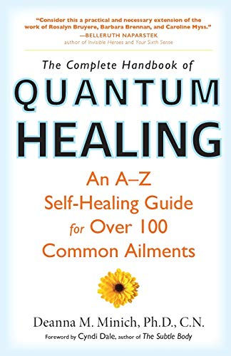 Complete Handbook of Quantum Healing: An A-Z Self-Healing Guide for Over 100 Common Ailments