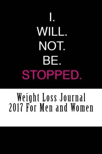 Weight Loss Journal 2017 For Men and Women: Full Weekly Workout Journal and Food Diary 2017 (Best Weight loss Journal 2017)