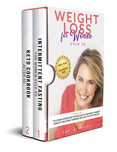 Weight Loss For Women Over 50: 2 books in 1: The Ultimate Intermittent Fasting Guide to Lose Weight, Promote Longevity and Support Hormones with Easy, Tasty Keto Recipes | Meal Plan + Cookbook 2020
