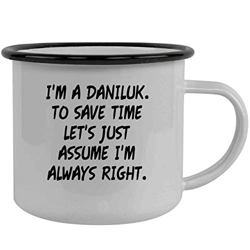 I'm A Daniluk. To Save Time Let's Just Assume I'm Always Right. - Stainless Steel 12oz Camping Mug, Black