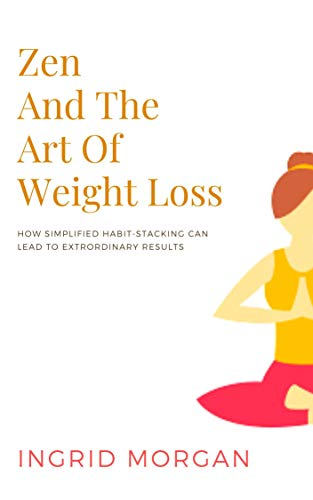Zen and the Art of Weight Loss: How Simplified Habit-Stacking Can Lead to Extraordinary Results