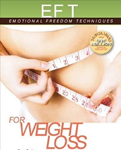 EFT for Weight Loss: The Revolutionary Technique for Conquering Emotional Overeating, Cravings, Bingeing, Eating Disorders, and Self-Sabotage