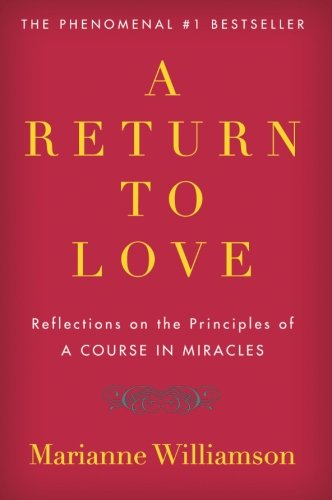 A Return to Love: Reflections on the Principles of 'A Course in Miracles'
