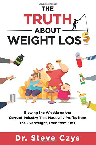 The Truth About Weight Loss: Blowing the Whistle on the Corrupt Industry that Massively Profits from the Overweight, Even from Kids