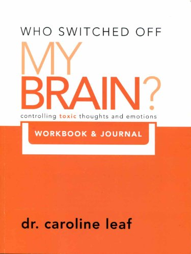 Who Switched Off My Brain? Controlling Toxic Thoughs and Emotions (Workbook & Journal) (Who Switched Off My Brain) by Dr. Caroline Leaf (2011-05-03)
