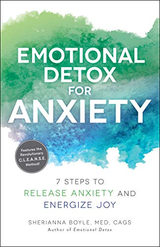 Emotional Detox for Anxiety: 7 Steps to Release Anxiety and Energize Joy