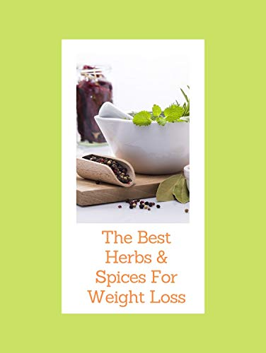 Weight Loss : The Best Herbs & Spices For Weight Loss: Weight Loss