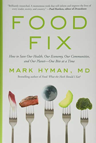 Food Fix: How to Save Our Health, Our Economy, Our Communities, and Our Planet--One Bite at a Time