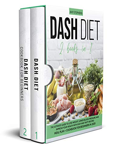 Dash Diet: 2 books in 1: The Ultimate Guide To Lose Weight, Lower Blood Pressure and Improve Your Health With Easy and Tasty Recipes   Meal Plan + Cookbook For Beginners in 2020