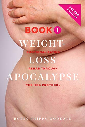 Weight-Loss Apocalypse Book 1: Emotional Eating Rehab Through the HCG Protocol