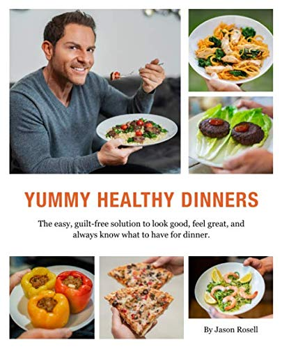 Yummy Healthy Dinners: The easy, guilt-free solution to look good, feel great, and always know what to have for dinner.