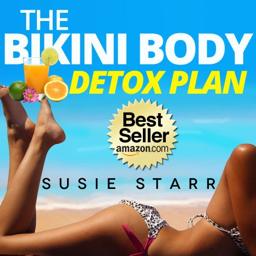 How To Lose Weight Fast: The Bikini Body Detox Plan (How To Lose Weight Fast...The Bikini Body Plan Book 3)
