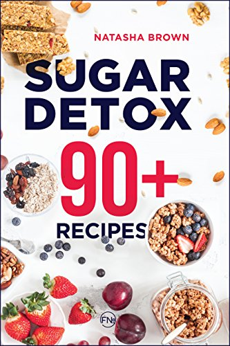 Sugar Detox. 90+ Recipes: Overcome your sugar craving with these great 'bad' sugar free recipes! (Weight Loss Book 3)