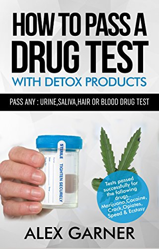 How to pass a drug test with detox products: How to pass any: urine,hair, saliva or blood drug test 2016