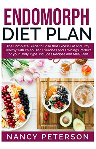 ENDOMORPH DIET PLAN: The Complete Guide to Loss that Excess Fat and Stay Healthy with Paleo Diet, Exercises and Trainings Perfect for Your Body Type.  Includes Recipes and Meal Plan