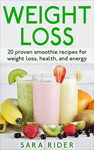 Weight Loss: 20 Proven Smoothie Recipes For Weight Loss, Health, And Energy (Lose Weight Fast, Smoothies For Weight Loss, Smoothie Recipes, Lose Weight, ... Loss Smoothies, Weight Loss Motivation,)