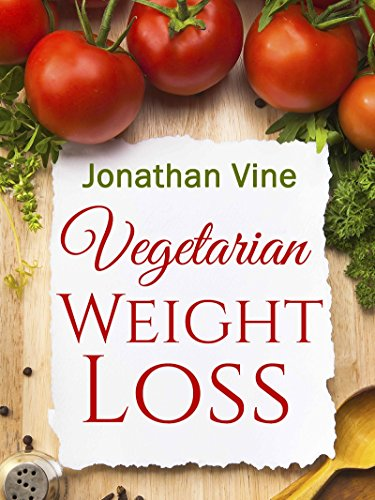 Vegetarian Weight Loss: How to Achieve Healthy Living & Low Fat Lifestyle (Weight Maintenance & Heart Healthy Diet) (Special Diet Cookbooks & Vegetarian Recipes Collection Book 1)