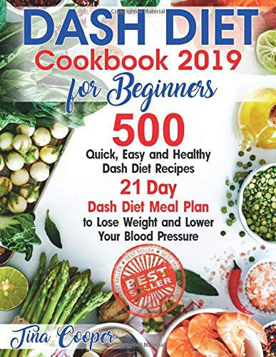 Dash Diet Cookbook 2019 for Beginners: 500 Quick, Easy and Healthy Dash Diet Recipes - 21 Day Dash Diet Meal Plan to Lose Weight and Lower Your Blood Pressure