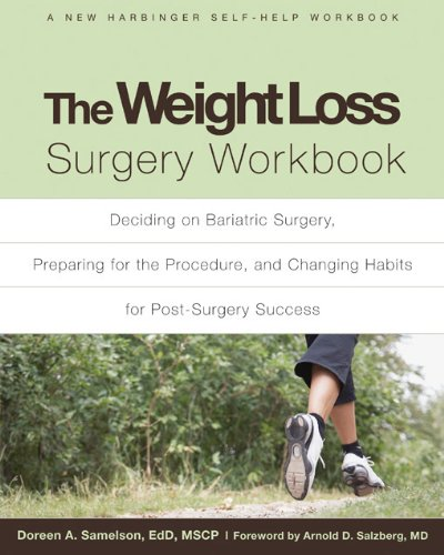 The Weight Loss Surgery Workbook: Deciding on Bariatric Surgery, Preparing for the Procedure, and Changing Habits for Post-Surgery Success (A New Harbinger Self-Help Workbook)