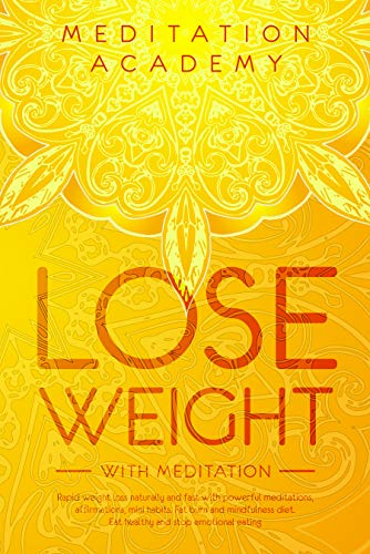 Lose Weight with Meditation: Rapid weight loss naturally and fast with powerful meditations, affirmations, mini habits. Fat burn and mindfulness diet. Eat healthy and stop emotional eating
