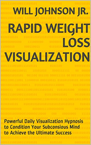 Rapid Weight Loss Visualization: Powerful Daily Visualization Hypnosis to Condition Your Subconsious Mind to Achieve the Ultimate Success