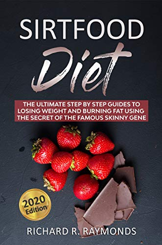 Sirtfood Diet: The Ultimate Step By Step Guides To Losing Weight And Burning Fat Using The Secret Of The Famous Skinny Gene. 2020 Ed. Includes Our Newest Healthy Recipes For Your Meal Plan