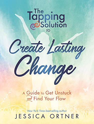 Tapping Solution to Create Lasting Change: A Guide to Get Unstuck and Find Your Flow