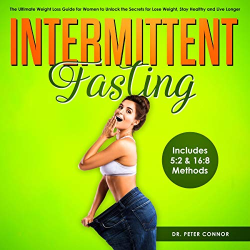 Intermittent Fasting: The Ultimate Weight Loss Guide for Women to Unlock the Secrets for Lose Weight, Stay Healthy and Live Longer: Includes 5:2 & 16:8 Methods