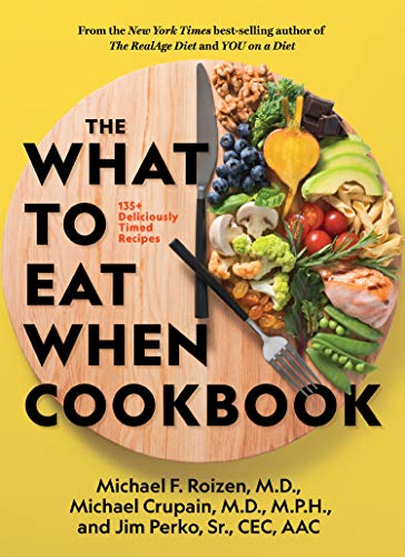 The What to Eat When Cookbook: 135+ Deliciously Timed Recipes