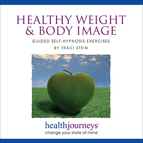 Healthy Weight & Body Image: Guided Self-Hypnosis Exercises- For Those Seeking Help for Weight Loss and Healthy Eating, as Well as Eating Disorders and Body Dysmorphia
