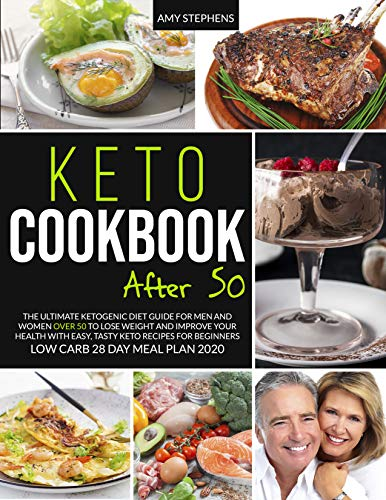 Keto Cookbook After 50: The Ultimate Ketogenic Diet Guide For Men and Women Over 50 to Lose Weight and Improve Your Health with Easy, Tasty Keto Recipes For Beginners | Low carb 28-Day Meal Plan 2020