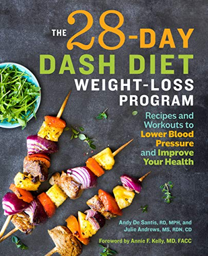 The 28 Day DASH Diet Weight Loss Program: Recipes and Workouts to Lower Blood Pressure and Improve Your Health