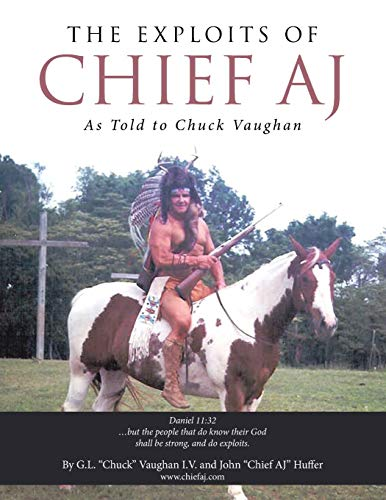 The Exploits of Chief Aj: As Told to Chuck Vaughan