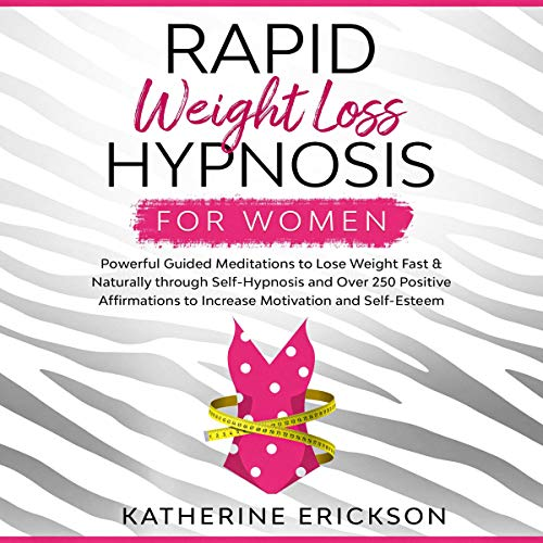 Rapid Weight Loss Hypnosis for Women: Powerful Guided Meditations to Lose Weight Fast & Naturally Through Self-Hypnosis and Over 250 Positive Affirmations to Increase Motivation and Self-Esteem